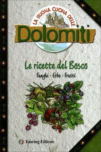 La buona cucina delle Dolomiti<br>Le ricette del bosco