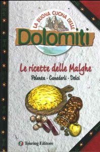 La buona cucina delle Dolomiti<br>Le ricette delle Malghe